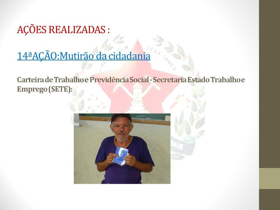 AÇÕES REALIZADAS : 14ªAÇÃO:Mutirão da cidadania Carteira de Trabalho e Previdência Social - Secretaria Estado Trabalho e Emprego (SETE):