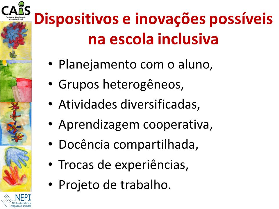 Dispositivos e inovações possíveis na escola inclusiva Planejamento com o aluno, Grupos heterogêneos, Atividades diversificadas, Aprendizagem cooperat