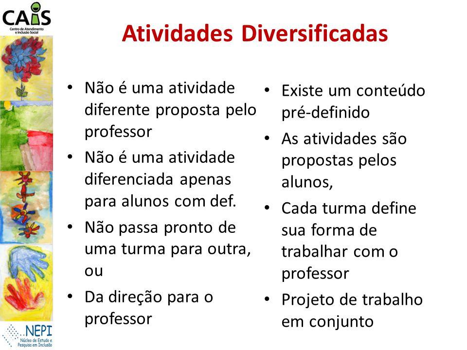 Atividades Diversificadas Não é uma atividade diferente proposta pelo professor Não é uma atividade diferenciada apenas para alunos com def. Não passa
