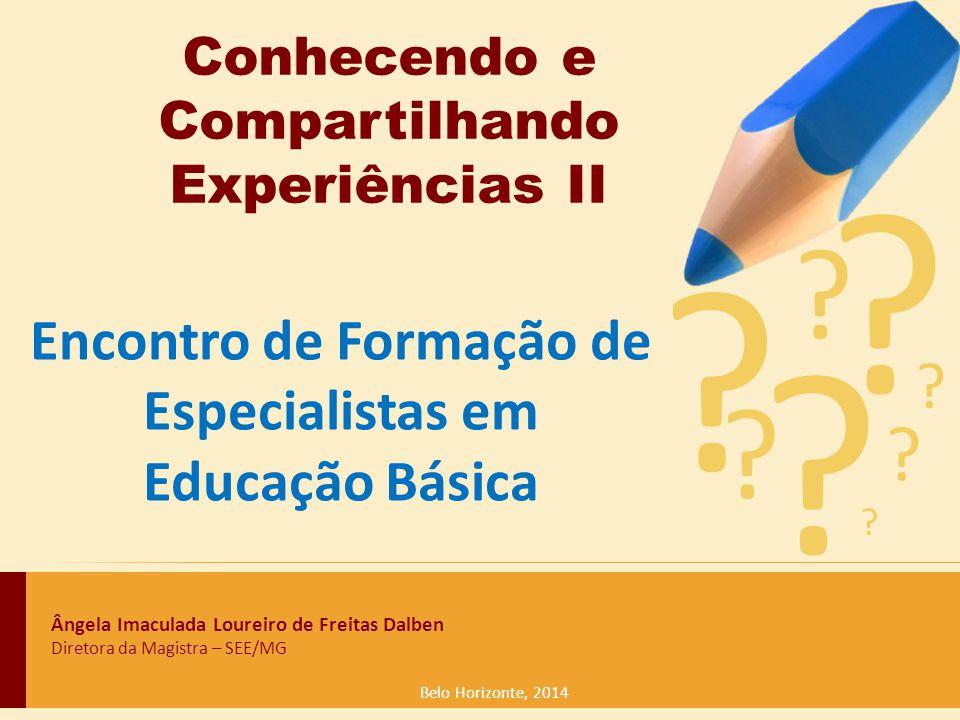Belo Horizonte, 2014 Encontro de Formação de Especialistas em Educação Básica Conhecendo e Compartilhando Experiências II Ângela Imaculada Loureiro de