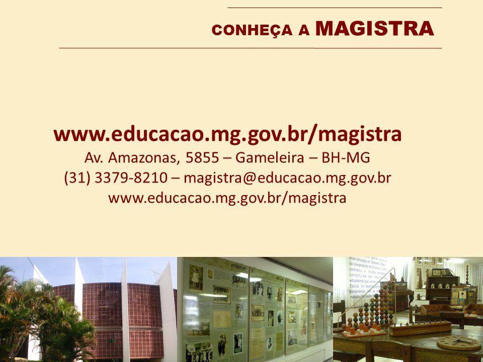 CONHEÇA A MAGISTRA www.educacao.mg.gov.br/magistra Av. Amazonas, 5855 – Gameleira – BH-MG (31) 3379-8210 – magistra@educacao.mg.gov.br www.educacao.mg