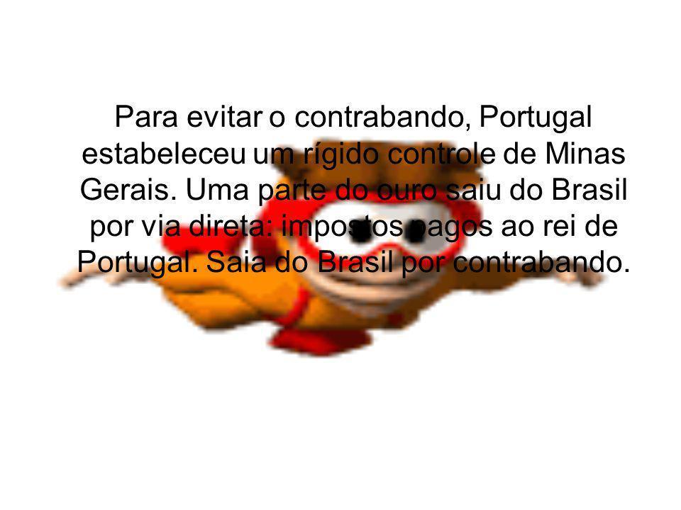 Para evitar o contrabando, Portugal estabeleceu um rígido controle de Minas Gerais.