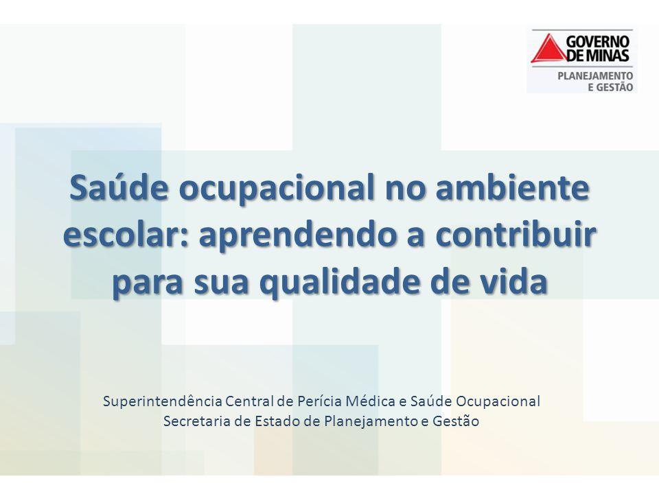 Saúde ocupacional no ambiente escolar: aprendendo a contribuir para sua qualidade de vida Superintendência Central de Perícia Médica e Saúde Ocupacion