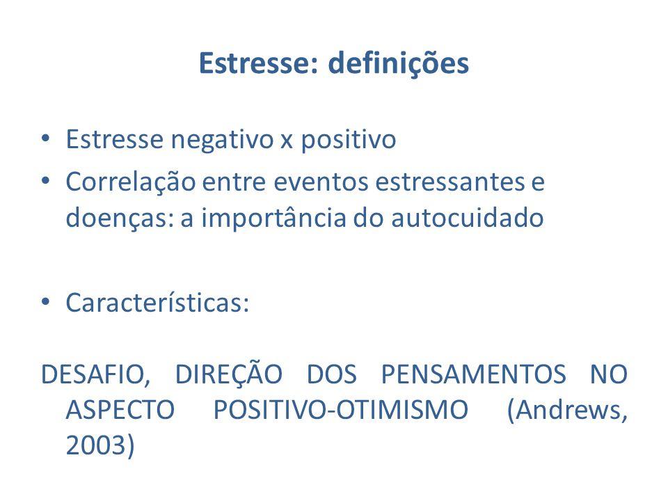 Estresse: definições Estresse negativo x positivo Correlação entre eventos estressantes e doenças: a importância do autocuidado Características: DESAF