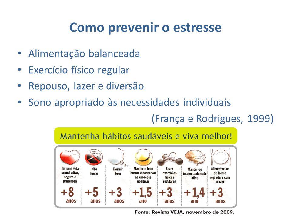 Como prevenir o estresse Alimentação balanceada Exercício físico regular Repouso, lazer e diversão Sono apropriado às necessidades individuais (França