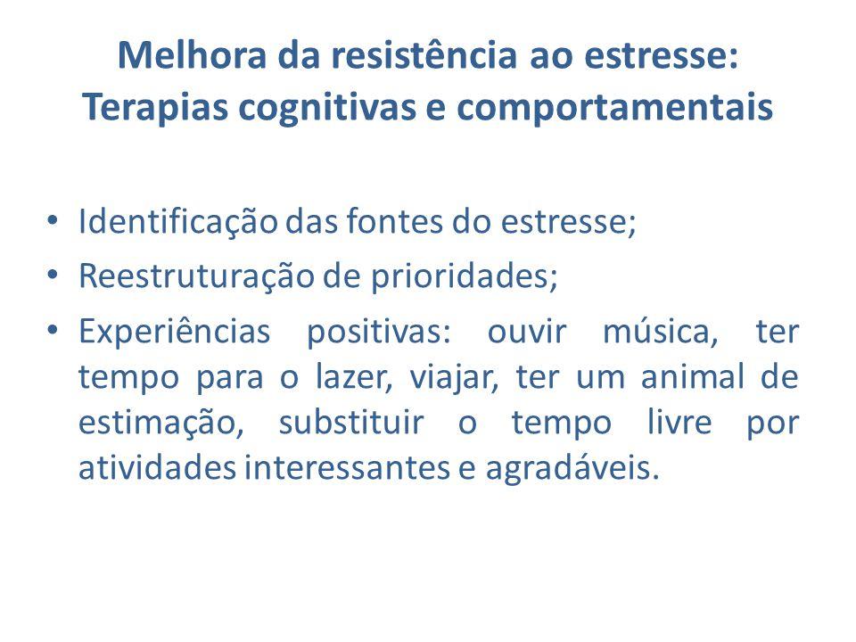 Melhora da resistência ao estresse: Terapias cognitivas e comportamentais Identificação das fontes do estresse; Reestruturação de prioridades; Experiê