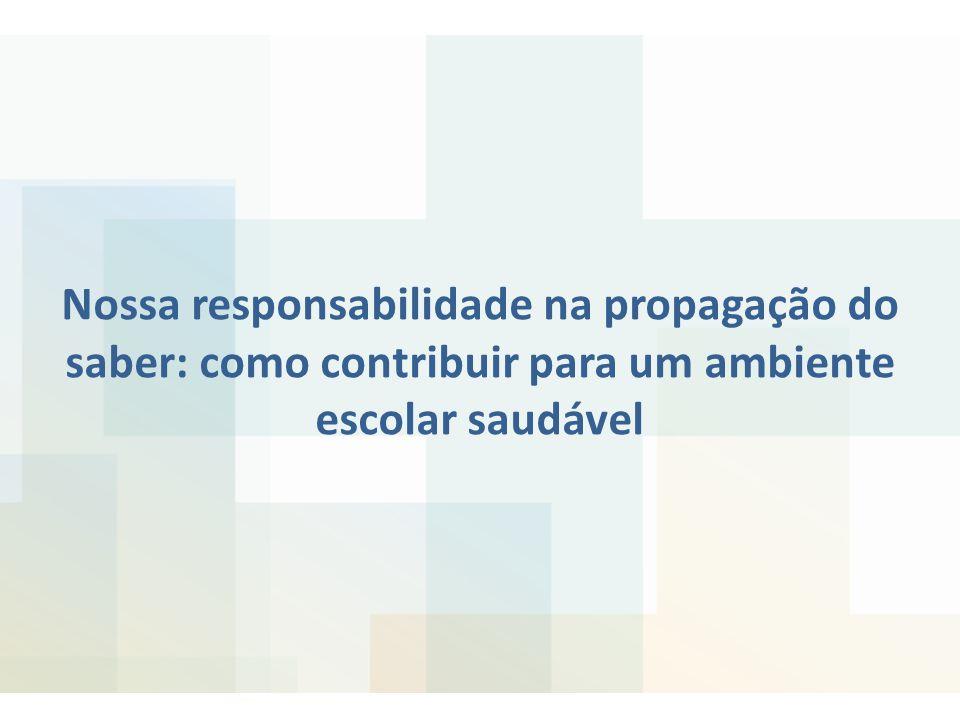 Nossa responsabilidade na propagação do saber: como contribuir para um ambiente escolar saudável