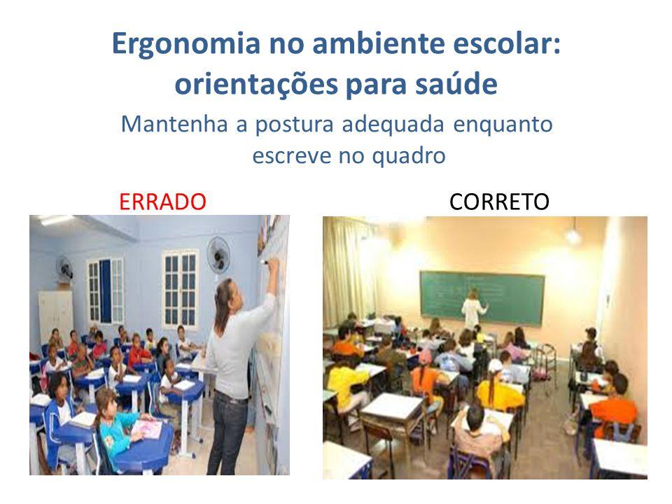 Ergonomia no ambiente escolar: orientações para saúde Mantenha a postura adequada enquanto escreve no quadro ERRADOCORRETO