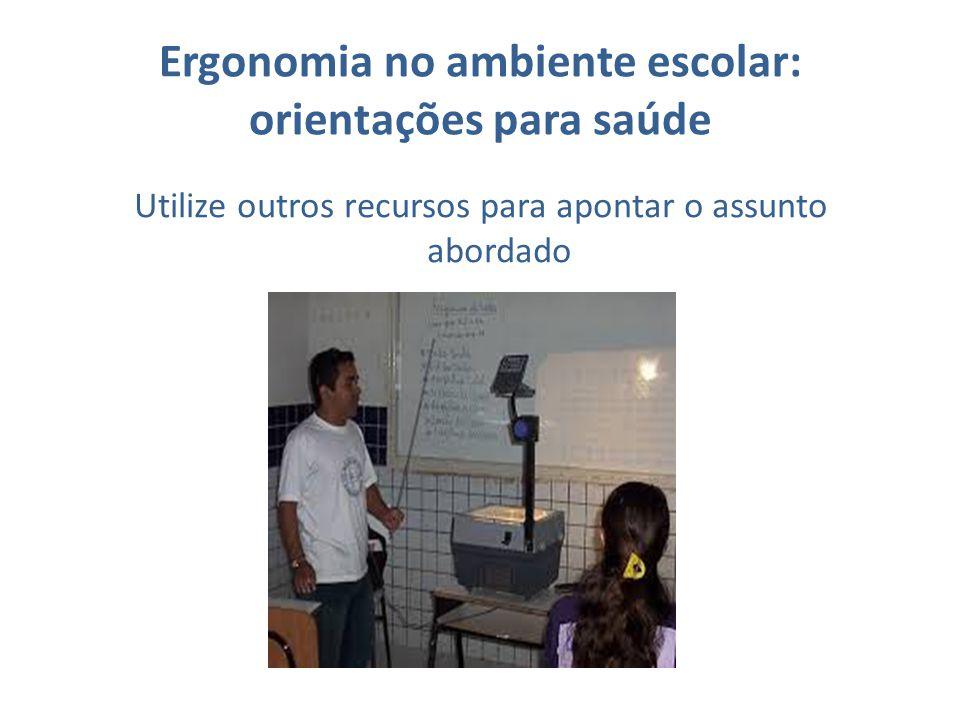Ergonomia no ambiente escolar: orientações para saúde Utilize outros recursos para apontar o assunto abordado
