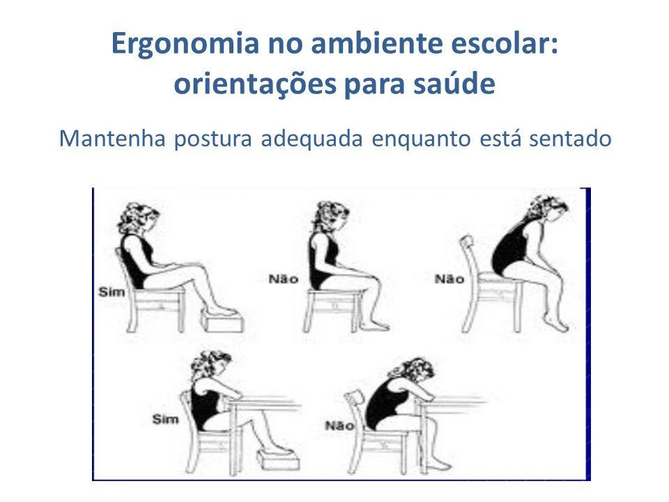 Ergonomia no ambiente escolar: orientações para saúde Mantenha postura adequada enquanto está sentado
