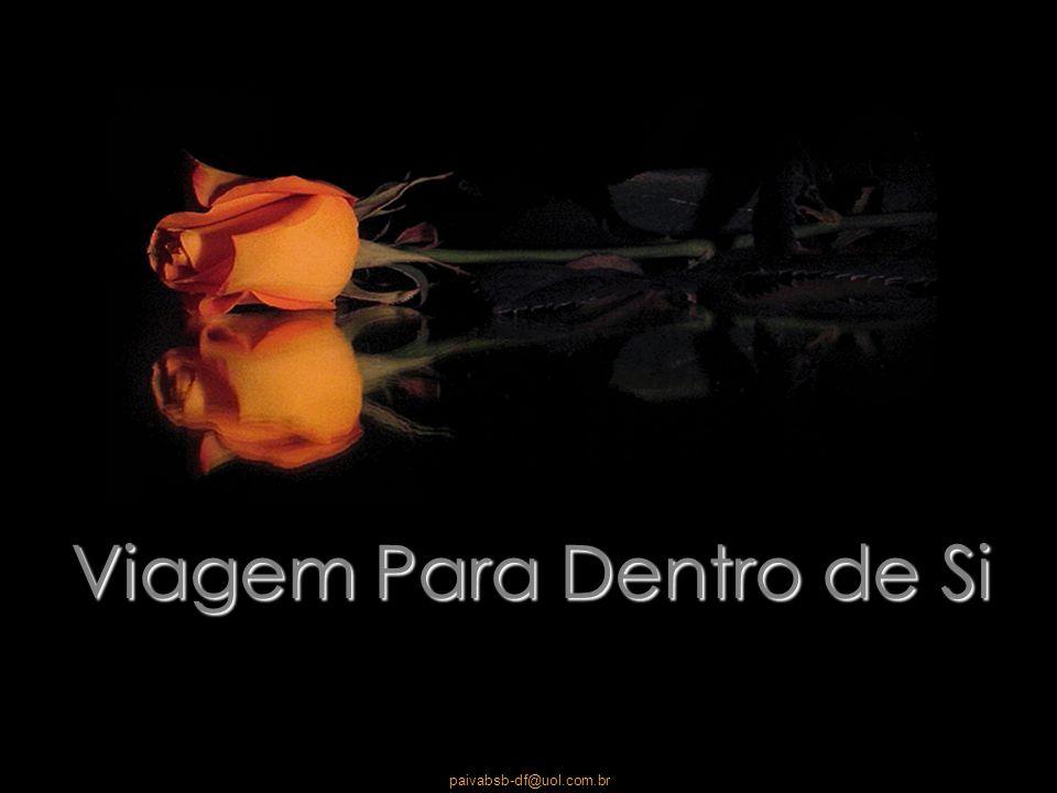 paivabsb-df@uol.com.br Viagem Para Dentro de Si
