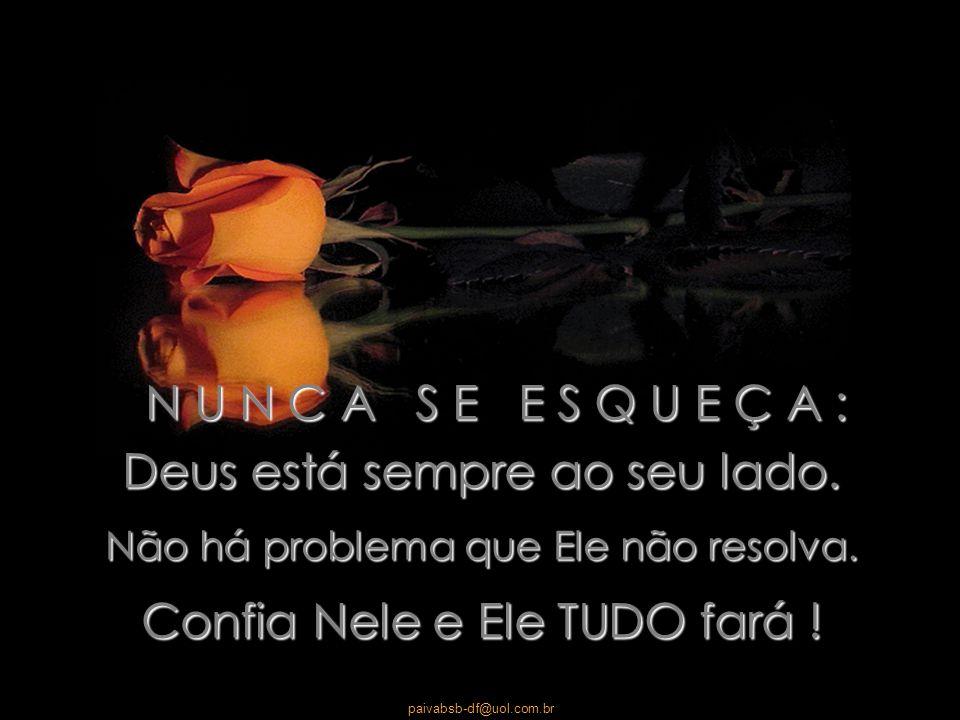 paivabsb-df@uol.com.br Mensagem do Dia: Nunca diga a Deus que você tem um grande problema, diga ao seu problema que você tem um grande Deus
