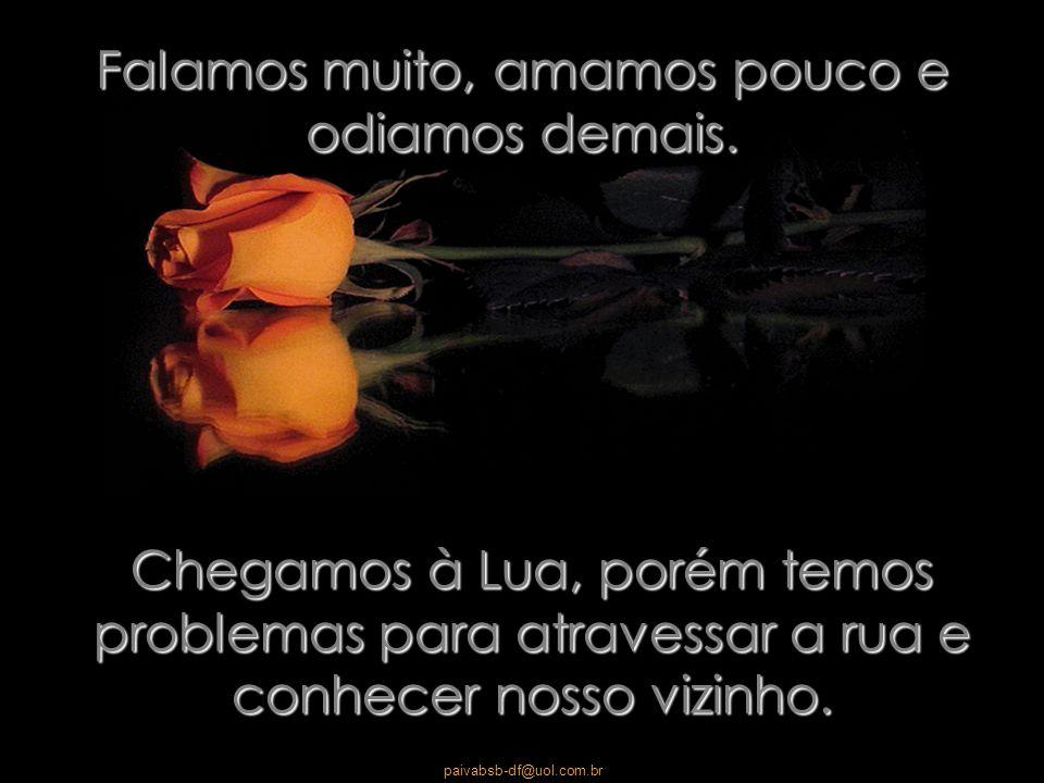paivabsb-df@uol.com.br Temos mais remédios, porém menos saúde. Multiplicamos nossos bens, porém reduzimos nossos valores humanos.