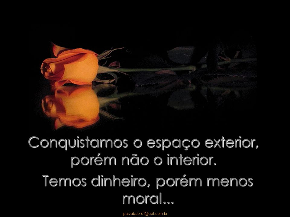 paivabsb-df@uol.com.br Falamos muito, amamos pouco e odiamos demais.