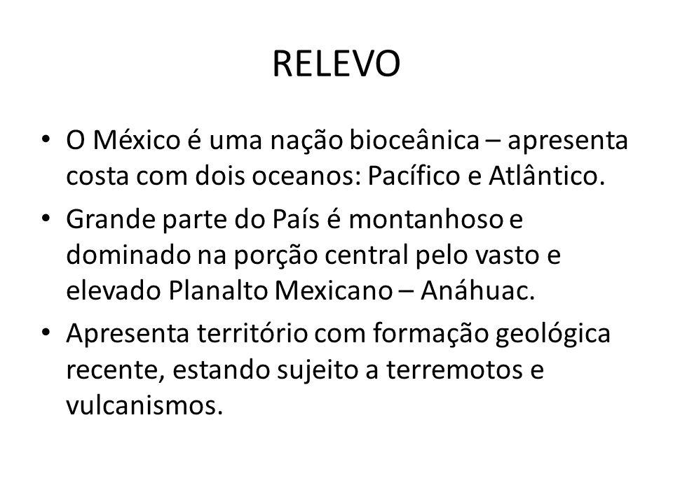 RELEVO O México é uma nação bioceânica – apresenta costa com dois oceanos: Pacífico e Atlântico. Grande parte do País é montanhoso e dominado na porçã