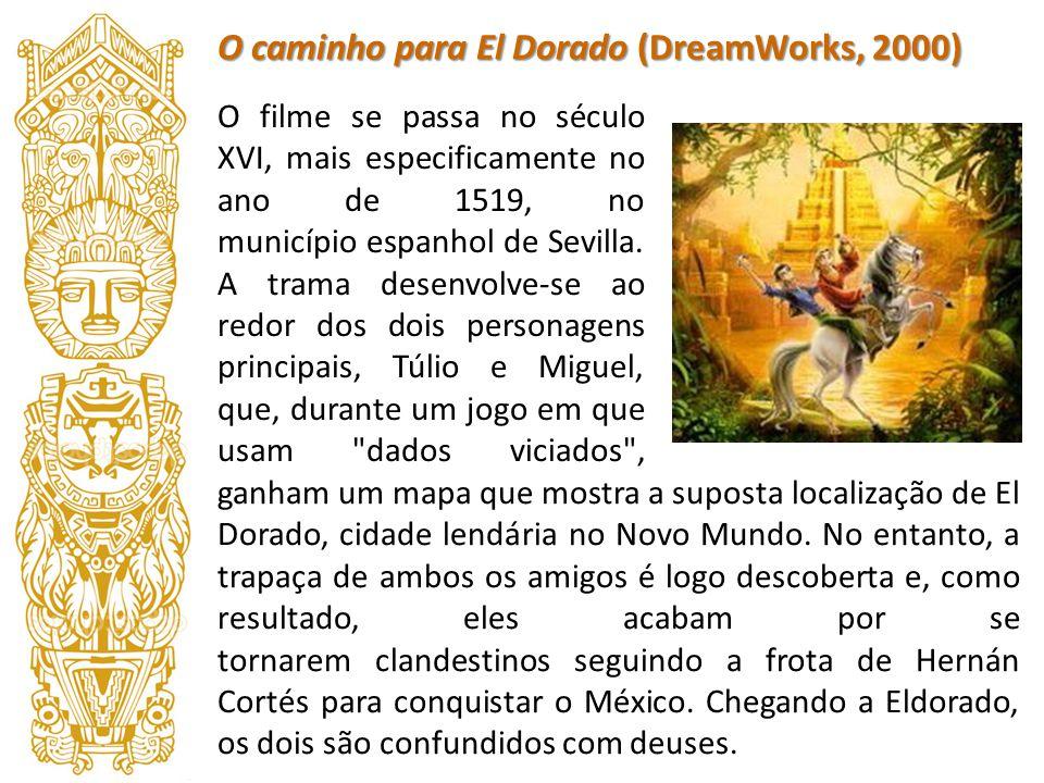 O caminho para El Dorado (DreamWorks, 2000) quer tirar proveito, pondo a sobrevivência do O filme se passa no século XVI, mais especificamente no ano
