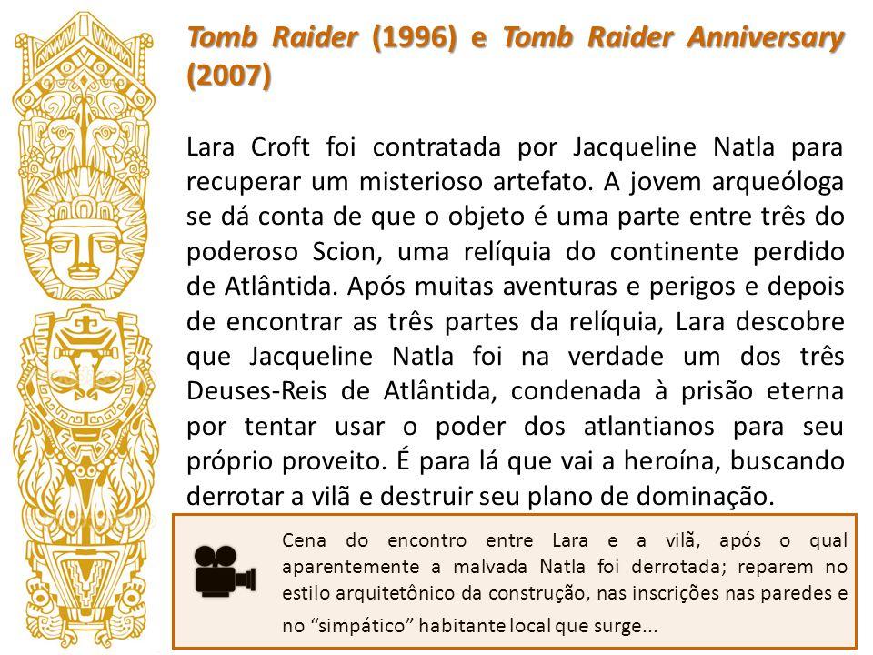Tomb Raider (1996) e Tomb Raider Anniversary (2007) Lara Croft foi contratada por Jacqueline Natla para recuperar um misterioso artefato. A jovem arqu
