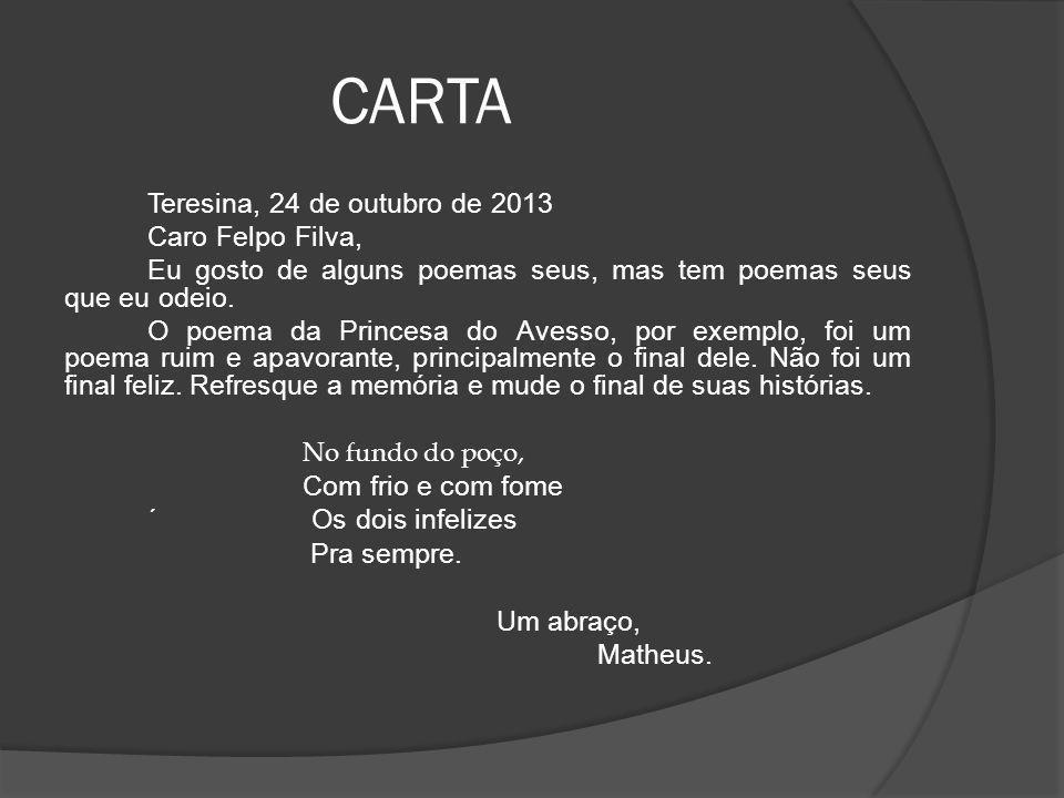 CARTA Teresina, 24 de outubro de 2013 Caro Felpo Filva, Eu gosto de alguns poemas seus, mas tem poemas seus que eu odeio. O poema da Princesa do Avess