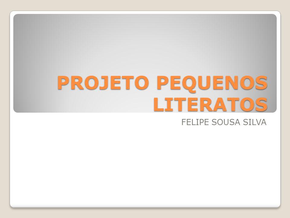 PROJETO PEQUENOS LITERATOS FELIPE SOUSA SILVA