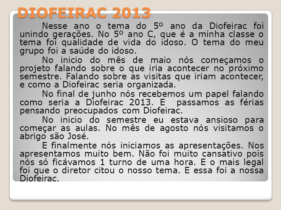 DIOFEIRAC 2013 Nesse ano o tema do 5º ano da Diofeirac foi unindo gerações.