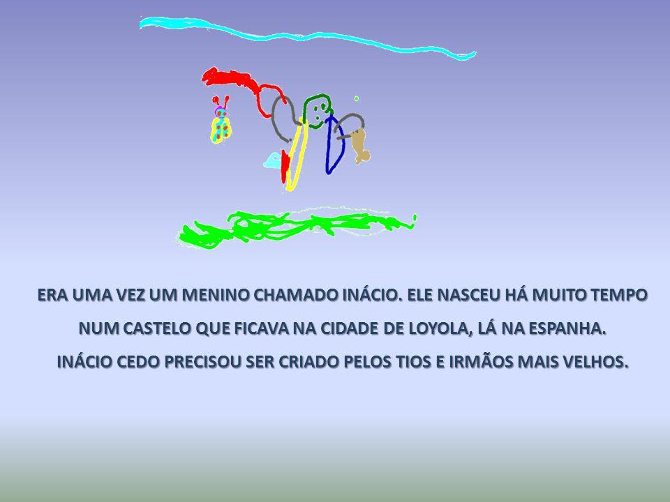 A VIDA DE SANTO INÁCIO DE LOYOLA CONTADA PELAS TURMAS DO INFANTIL A/2013