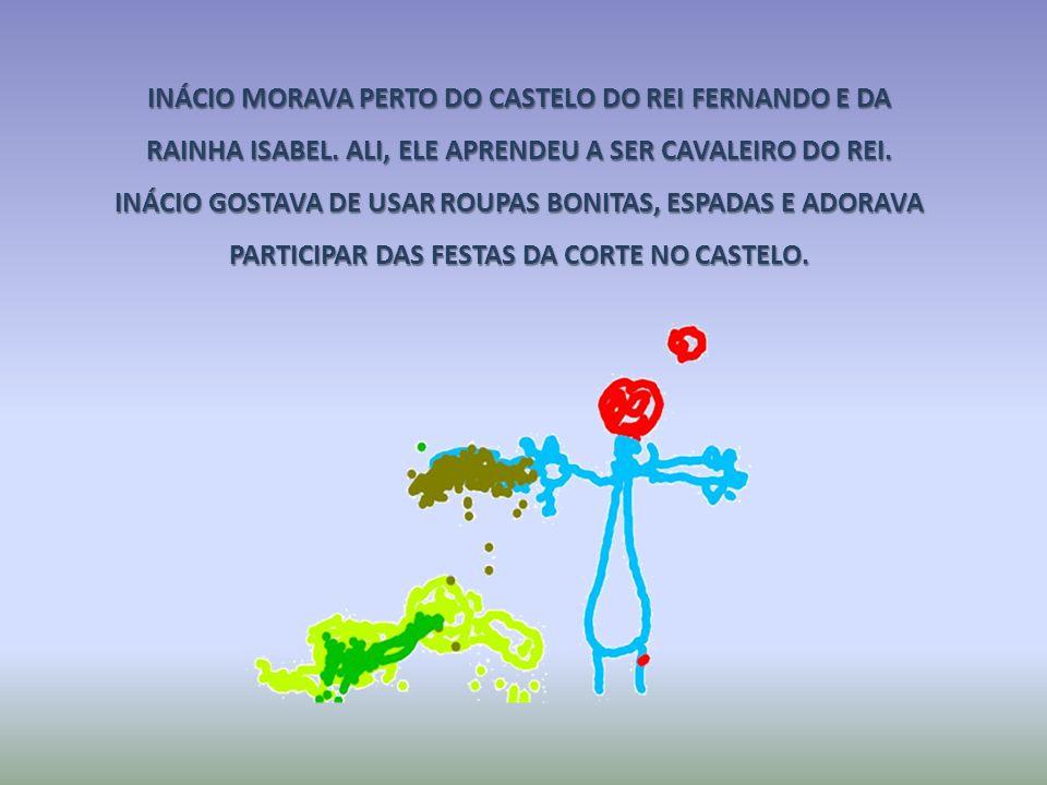 INÁCIO MORAVA PERTO DO CASTELO DO REI FERNANDO E DA RAINHA ISABEL.