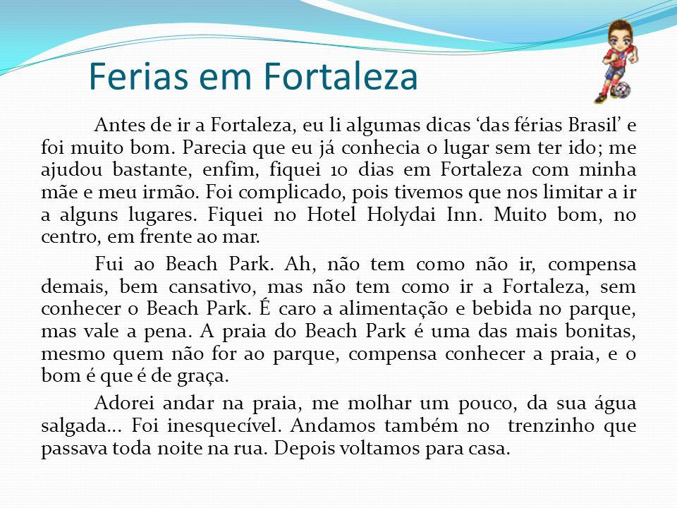 Ferias em Fortaleza Antes de ir a Fortaleza, eu li algumas dicas das férias Brasil e foi muito bom. Parecia que eu já conhecia o lugar sem ter ido; me