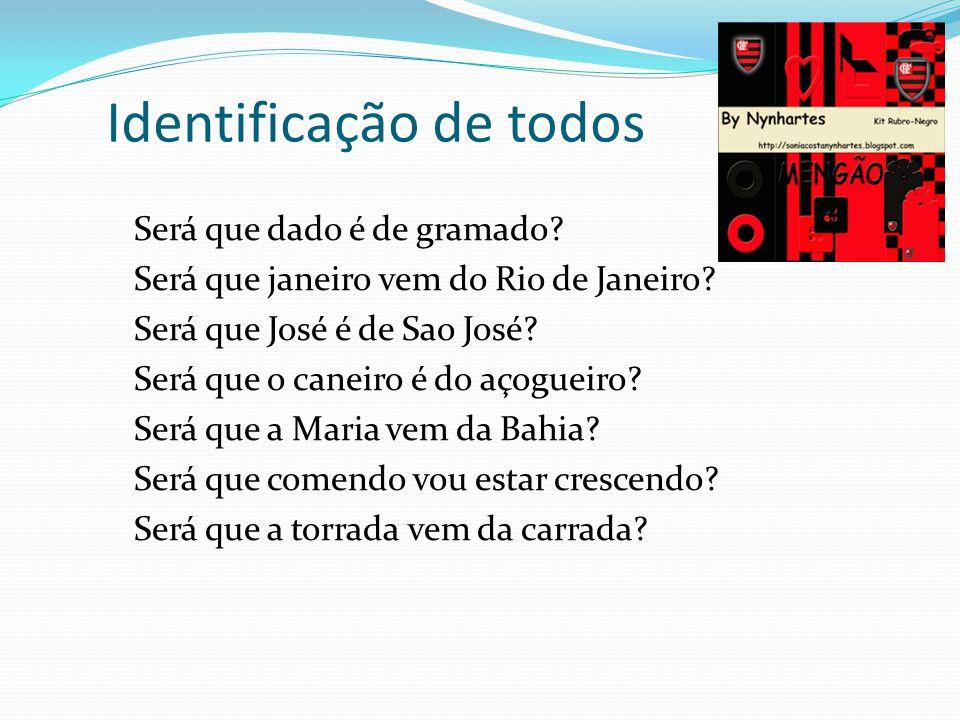 Identificação de todos Será que dado é de gramado? Será que janeiro vem do Rio de Janeiro? Será que José é de Sao José? Será que o caneiro é do açogue