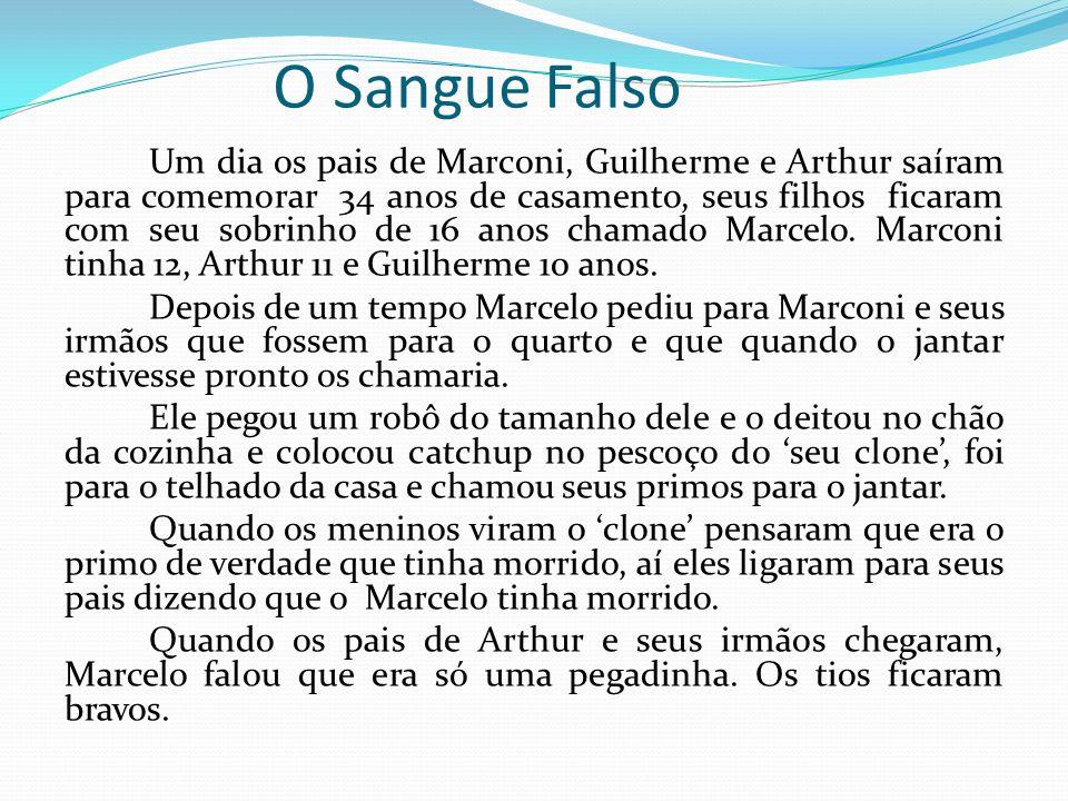 O Sangue Falso Um dia os pais de Marconi, Guilherme e Arthur saíram para comemorar 34 anos de casamento, seus filhos ficaram com seu sobrinho de 16 anos chamado Marcelo.