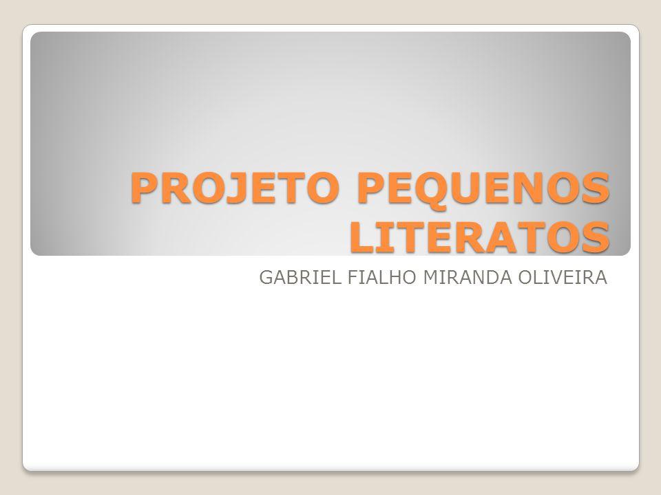 PROJETO PEQUENOS LITERATOS GABRIEL FIALHO MIRANDA OLIVEIRA