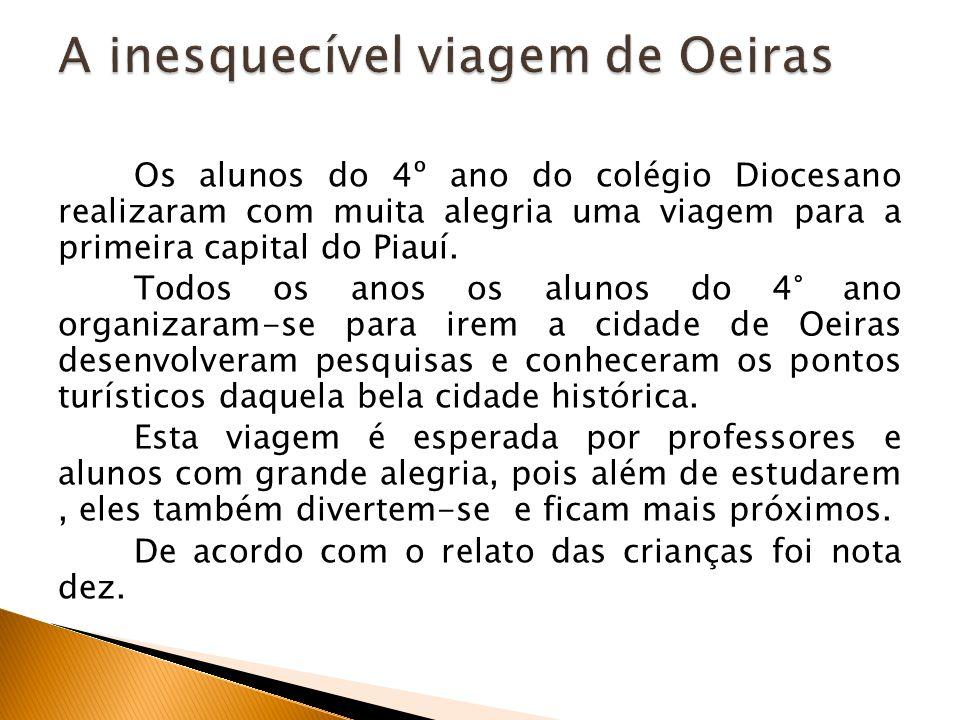 Os alunos do 4º ano do colégio Diocesano realizaram com muita alegria uma viagem para a primeira capital do Piauí. Todos os anos os alunos do 4° ano o