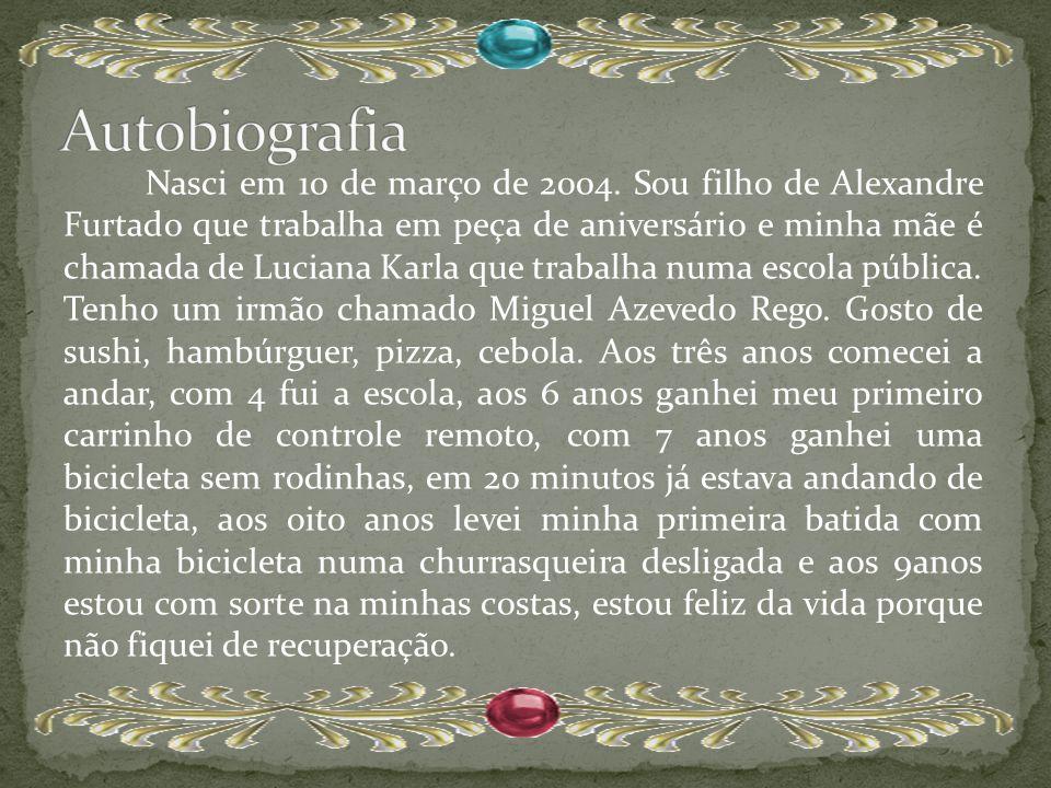 Nasci em 10 de março de 2004. Sou filho de Alexandre Furtado que trabalha em peça de aniversário e minha mãe é chamada de Luciana Karla que trabalha n