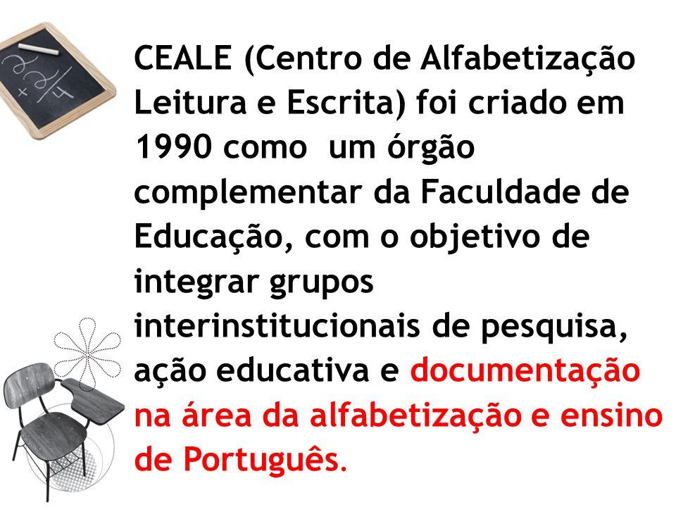 CEALE (Centro de Alfabetização Leitura e Escrita) foi criado em 1990 como um órgão complementar da Faculdade de Educação, com o objetivo de integrar g