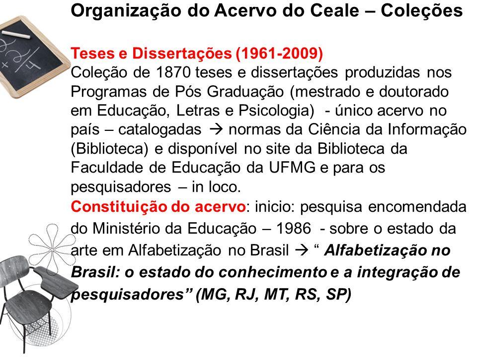 Organização do Acervo do Ceale – Coleções Teses e Dissertações (1961-2009) Coleção de 1870 teses e dissertações produzidas nos Programas de Pós Gradua