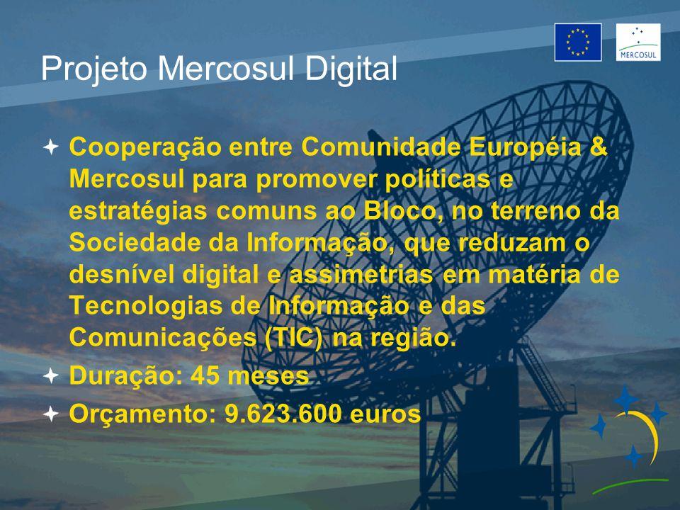 Projeto Mercosul Digital Cooperação entre Comunidade Européia & Mercosul para promover políticas e estratégias comuns ao Bloco, no terreno da Sociedade da Informação, que reduzam o desnível digital e assimetrias em matéria de Tecnologias de Informação e das Comunicações (TIC) na região.