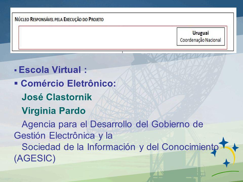 Escola Virtual : Comércio Eletrônico: José Clastornik Virginia Pardo Agencia para el Desarrollo del Gobierno de Gestión Electrônica y la Sociedad de la Información y del Conocimiento (AGESIC)