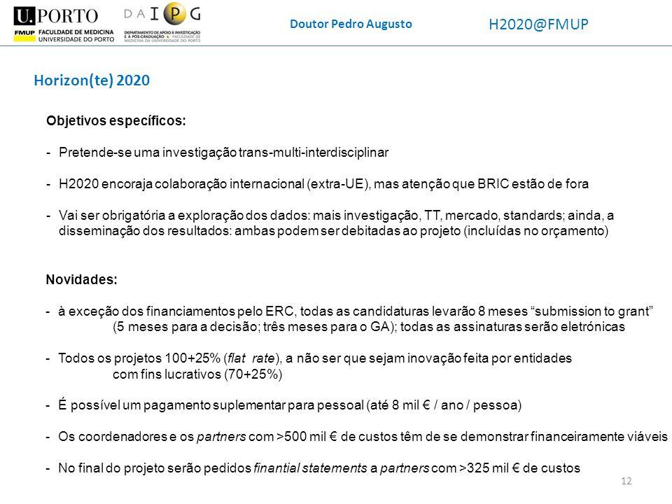 Doutor Pedro Augusto H2020@FMUP Horizon(te) 2020 Objetivos específicos: -Pretende-se uma investigação trans-multi-interdisciplinar -H2020 encoraja col