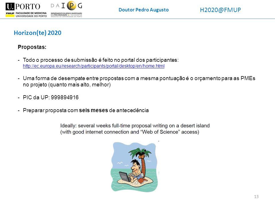 Doutor Pedro Augusto H2020@FMUP Horizon(te) 2020 Propostas: -Todo o processo de submissão é feito no portal dos participantes: http://ec.europa.eu/res
