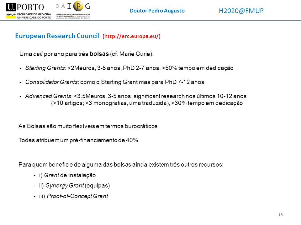 Doutor Pedro Augusto H2020@FMUP Uma call por ano para três bolsas (cf. Marie Curie): -Starting Grants: 50% tempo em dedicação -Consolidator Grants: co