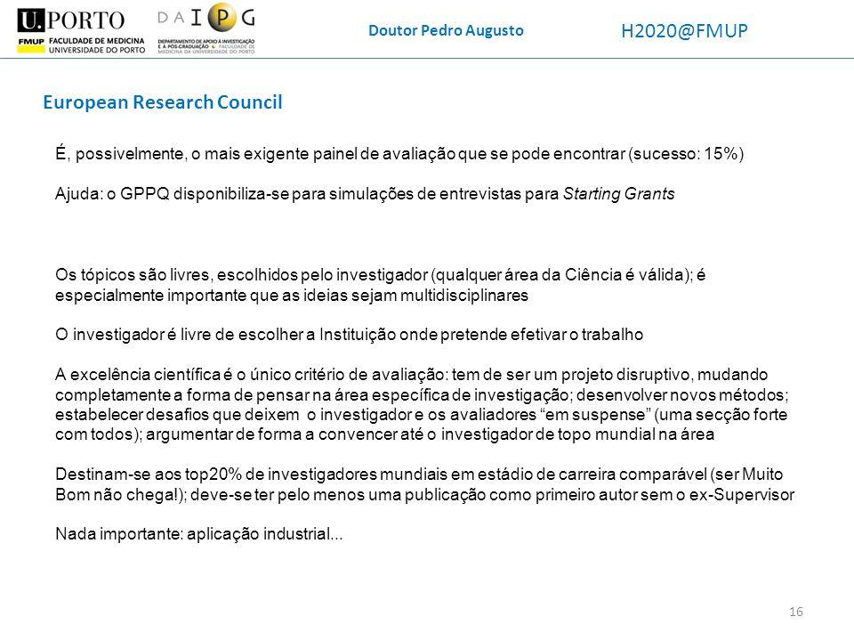 Doutor Pedro Augusto H2020@FMUP É, possivelmente, o mais exigente painel de avaliação que se pode encontrar (sucesso: 15%) Ajuda: o GPPQ disponibiliza