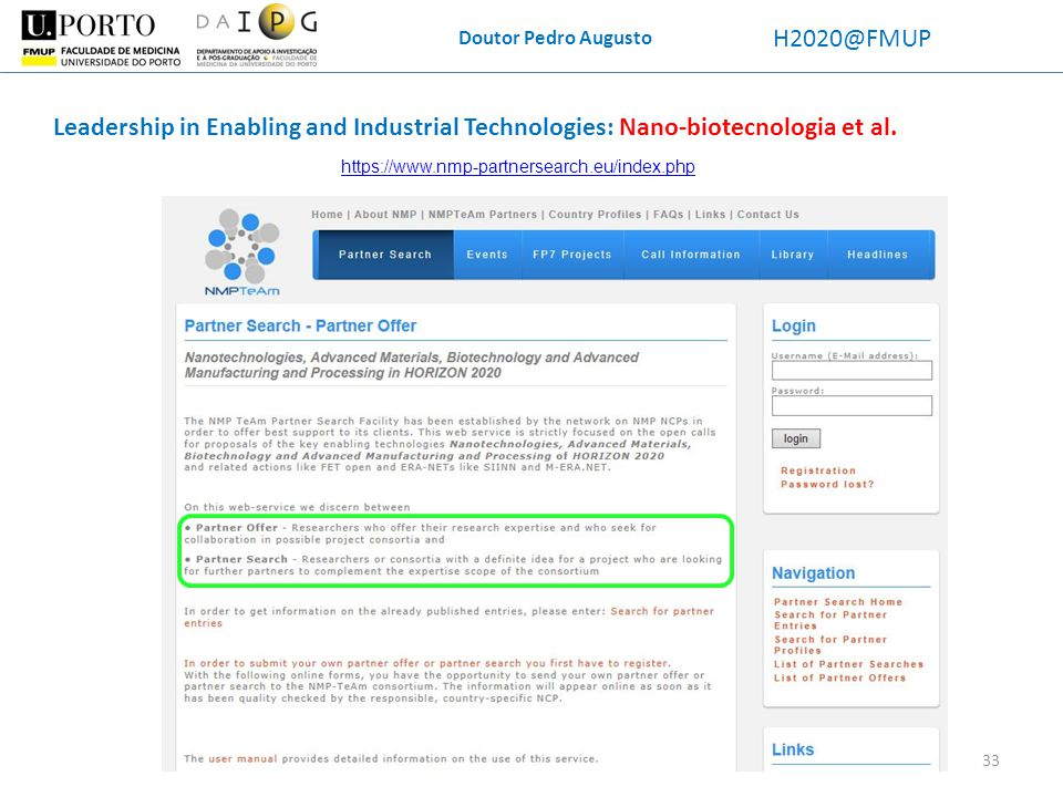 Doutor Pedro Augusto H2020@FMUP Leadership in Enabling and Industrial Technologies: Nano-biotecnologia et al. https://www.nmp-partnersearch.eu/index.p