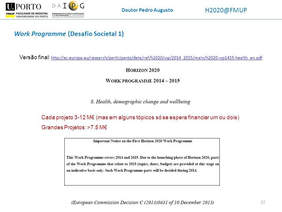 Doutor Pedro Augusto H2020@FMUP Work Programme (Desafio Societal 1) Versão final: http://ec.europa.eu/research/participants/data/ref/h2020/wp/2014_201
