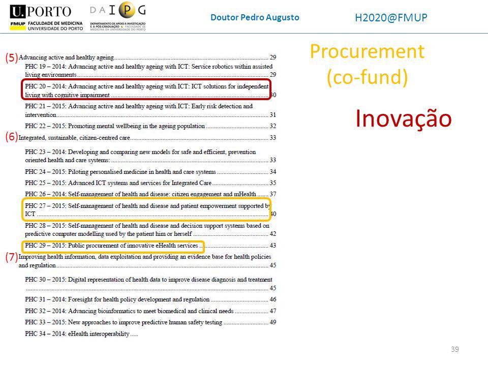 Doutor Pedro Augusto H2020@FMUP Inovação Procurement (co-fund) (5) (6) (7) 39