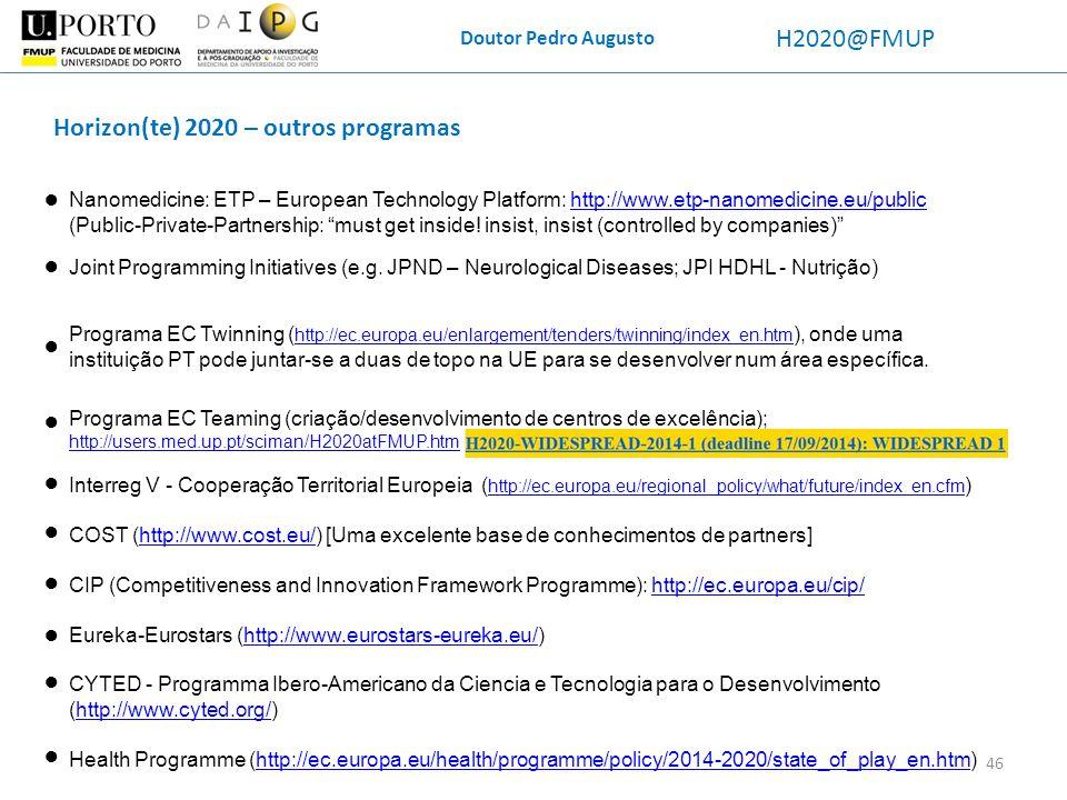 Doutor Pedro Augusto H2020@FMUP Horizon(te) 2020 – outros programas Interreg V - Cooperação Territorial Europeia ( http://ec.europa.eu/regional_policy