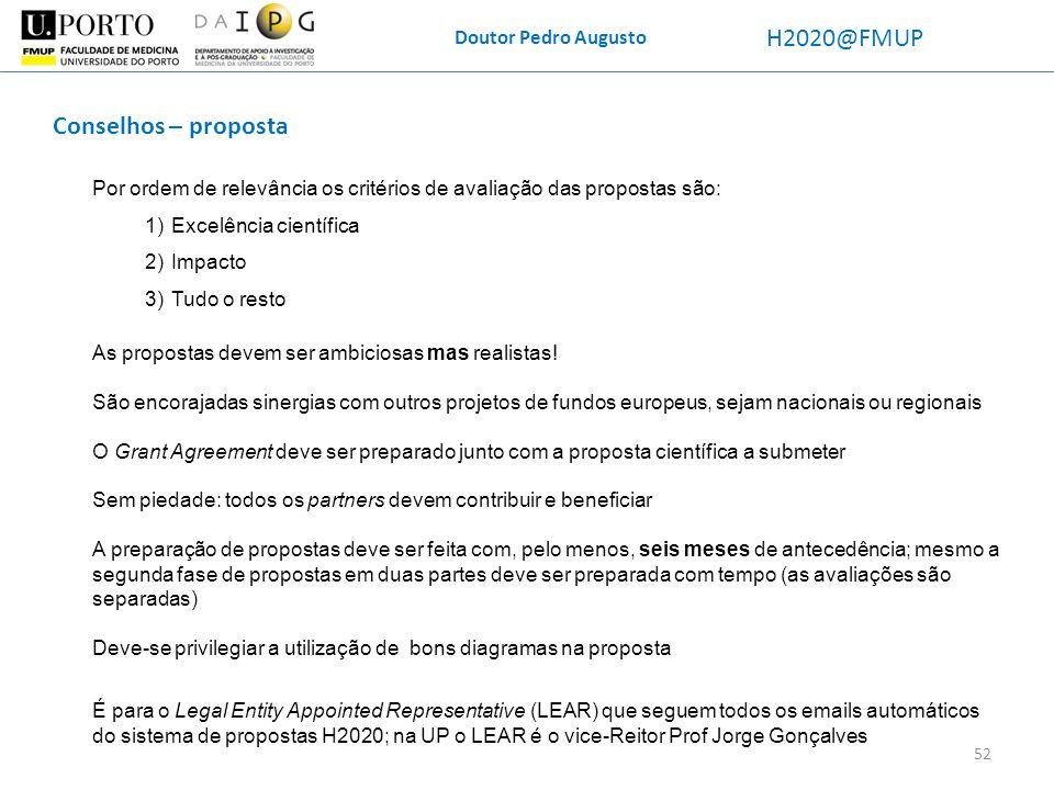 Doutor Pedro Augusto H2020@FMUP Por ordem de relevância os critérios de avaliação das propostas são: 1)Excelência científica 2)Impacto 3)Tudo o resto