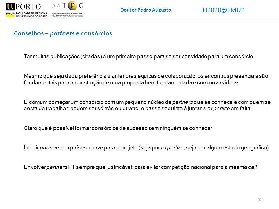 Doutor Pedro Augusto H2020@FMUP Conselhos – partners e consórcios 53 Ter muitas publicações (citadas) é um primeiro passo para se ser convidado para u