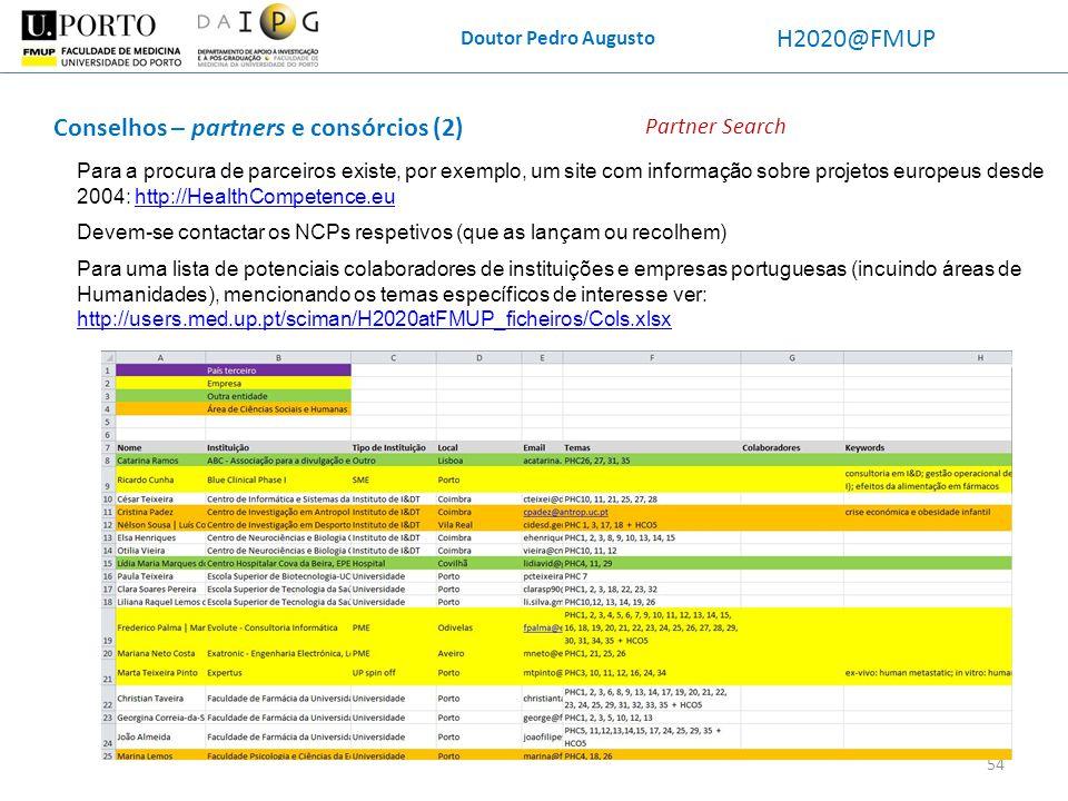Doutor Pedro Augusto H2020@FMUP Conselhos – partners e consórcios (2) 54 Partner Search Para a procura de parceiros existe, por exemplo, um site com i