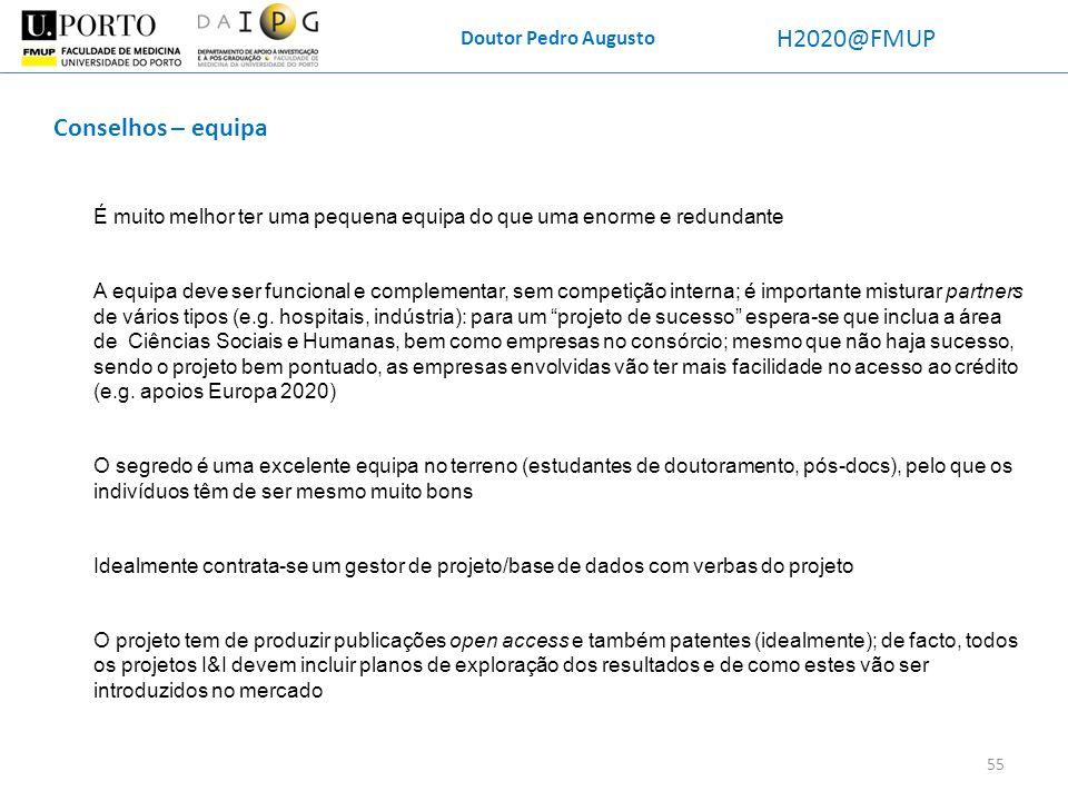 Doutor Pedro Augusto H2020@FMUP Conselhos – equipa 55 É muito melhor ter uma pequena equipa do que uma enorme e redundante A equipa deve ser funcional