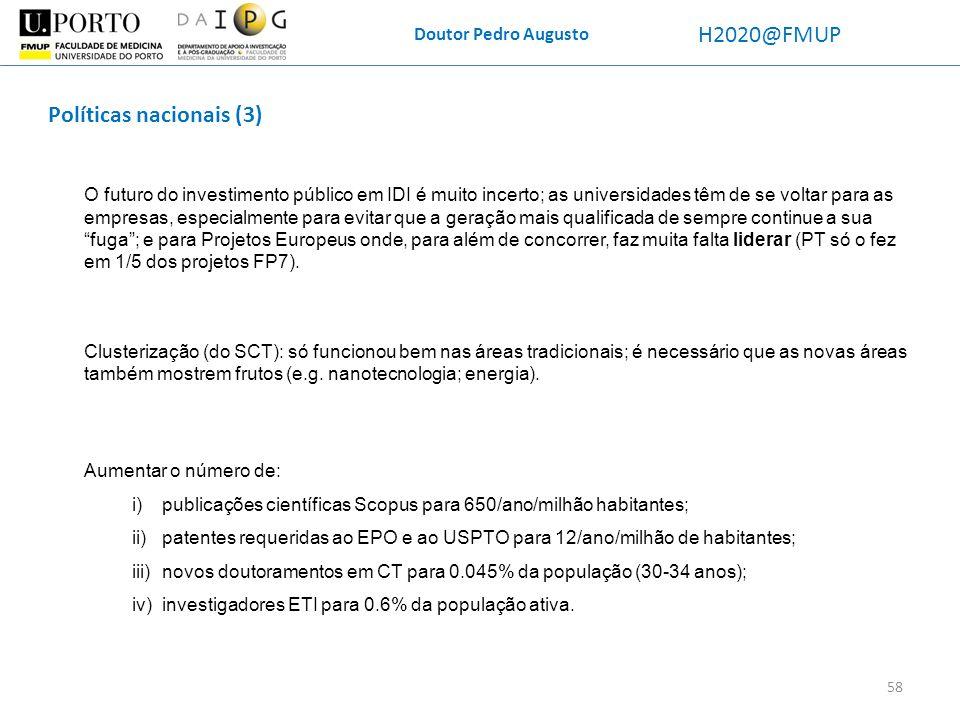 Doutor Pedro Augusto H2020@FMUP O futuro do investimento público em IDI é muito incerto; as universidades têm de se voltar para as empresas, especialm