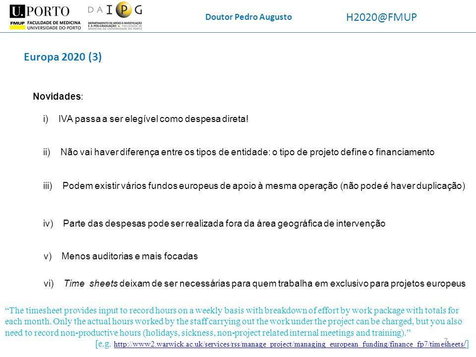 Doutor Pedro Augusto H2020@FMUP Europa 2020 (3) Novidades: i) IVA passa a ser elegível como despesa direta! ii) Não vai haver diferença entre os tipos